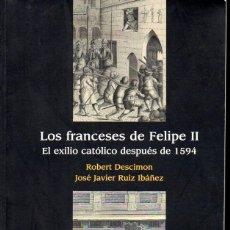 Libros de segunda mano: DESCIMON / RUIZ IBAÑEZ : LOS FRANCESES DE FELIPE II - EL EXILIO CATÓLICO (FONDO DE CULTURA, 2013). Lote 133149642