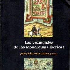 Libros de segunda mano: RUIZ IBAÑEZ : LAS VECINDADES DE LAS MONARQUÍAS IBÉRICAS (FONDO DE CULTURA, 2013). Lote 133150082