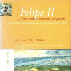 Libros de segunda mano: RUIZ IBAÑEZ : FELIPE II Y CAMBRAI, EL CONSENSO DEL PUEBLO (1999). Lote 133151442