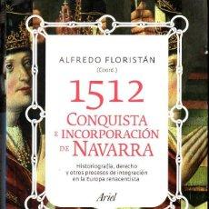 Libros de segunda mano: A. FLORISTAN : 1512, CONQUISTA E INCORPORACIÓN DE NAVARRA (ARIEL. 2012). Lote 133151742