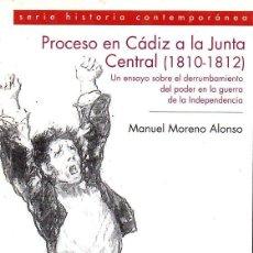 Libros de segunda mano: MORENO ALONSO ; PROCESO EN CÁDIZ A LA JUNTA CENTRAL (SILEX, 2013). Lote 133153366