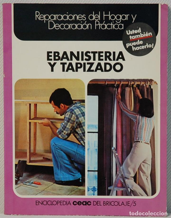 ENCICLOPEDIA CEAC DEL BRICOLAJE/5.-EBANISTERIA Y TAPIZADO.EDICIONES CEAC.1976 (Libros de Segunda Mano - Ciencias, Manuales y Oficios - Otros)