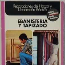 Libros de segunda mano: ENCICLOPEDIA CEAC DEL BRICOLAJE/5.-EBANISTERIA Y TAPIZADO.EDICIONES CEAC.1976. Lote 133169574