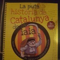 Libros de segunda mano: LA PUTA HISTORIA DE CATALUNYA DE LA IAIA DE JOFRE MARTELL - EDITORIAL LA GALERA, 2015. Lote 133177174