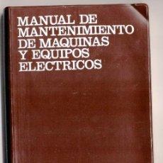 Libros de segunda mano: MANUAL DE MANTENIMIENTO DE MÁQUINAS Y EQUIPOS ELECTRICOS. F. REY SACRISTAN.ED. CEAC. 1976. 1A. ED.. Lote 195601681