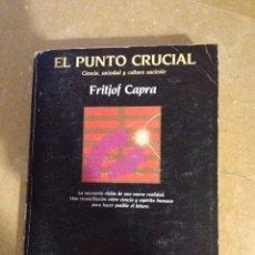 Libros de segunda mano: EL PUNTO CRUCIAL. CIENCIA, SOCIEDAD Y CULTURA NACIENTE (FRITJOF CAPRA). Lote 178293568