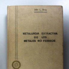 Libros de segunda mano: METALURGIA EXTRACTIVA DE LOS METALES NO FERREOS. JOHN L. BRAY. ED. INTERCIENCIA 1968 2ªEDICIÓN. 571. Lote 133346242