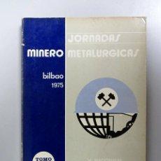 Libros de segunda mano: JORNADAS MINERO METALÚRGICAS BILBAO 1975. TOMO IV. V NACIONALES III INTERNACIONALES. ILUSTRADO. 244. Lote 133346258