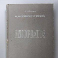 Libros de segunda mano: ENCOFRADOS. LA CONSTRUCCIÓN DE HORMIGÓN. C. KUPFER. ED. GUSTAVO GILI 1944. TAPAS DURAS. ILUSTRADO. 4. Lote 133346270