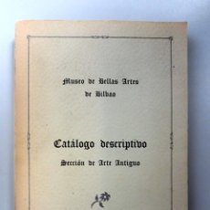 Libros de segunda mano: CATÁLOGO DESCRIPTIVO. SECIÓN DE ARTE ANTIGUO. MUSEO DE BELLAS ARTES DE BILBAO 1969.. Lote 133346282