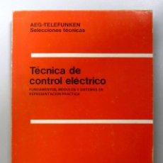Libros de segunda mano: TÉCNICA DE CONTROL ELÉCTRICO. AEG-TELEFUNKEN. ED. PARANINFO 1976. ILUSTRADO. 239 PÁGINAS. Lote 133346314