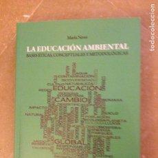 Libros de segunda mano: LA EDUCACIÓN AMBIENTAL. BASES ÉTICAS, CONCEPTUALES Y METODOLÓGICAS (MARÍA NOVO). Lote 145300378