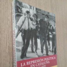 Libros de segunda mano: LA REPRESIÓN POLÍTICA EN CATALUÑA (1936-1939). CÉSAR ALCALÁ.. Lote 133389646