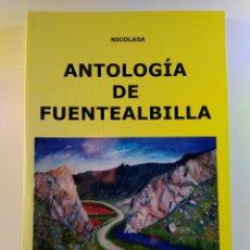 Libros de segunda mano: ANTOLOGÍA DE FUENTEALBILLA (ALBACETE). NICOLASA MARTÍNEZ. ISBN 9788461556793. . Lote 133412466