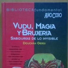 Libros de segunda mano: VUDU, MAGIA Y BRUJERIA, DOUCHAN GERSI, AÑO CERO, TAPA DURA. Lote 133440434