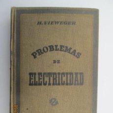 Libros de segunda mano: PROBLEMAS DE ELECTRICIDAD- H. VIEWEGER- BARCELONA GUSTAVI GILI 1940 - 430PÁGS - 16X24CM. Lote 133442146