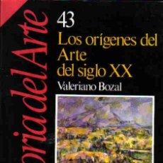 Libros de segunda mano: HISTORIA DEL ARTE, LOS ORÍGENES DEL ARTE DEL SIGLO XX , VALERIANO BOZAL. Lote 133507111