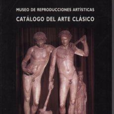 Libros de segunda mano: CATÁLOGO DEL ARTE CLÁSICO MUSEO DE REPRODUCCIONES ARTÍSTICAS. Lote 133525290