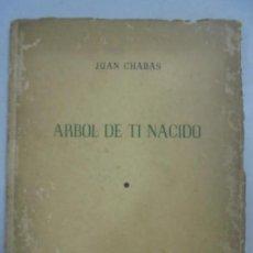 Libros de segunda mano: JUAN CHABAS. ÁRBOL DE TI NACIDO. LA HABANA 1956.CUBA. PRIMERA EDICIÓN. . Lote 133528806