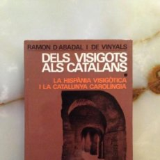 Libros de segunda mano: DELS VISIGOTS ALS CATALANS - RAMÓN ABADAL I DE VINYALS - EDICIONS 62 / 1969 - 1ª EDICIÓ / VOL. 1. Lote 133578994