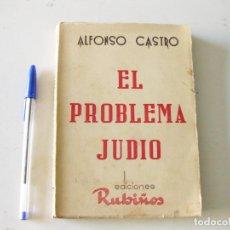 Libros de segunda mano: ALFONSO CASTRO. EL PROBLEMA JUDIO. EDICIONES RUBIÑOS.. Lote 133581098