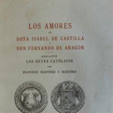 Libros de segunda mano: LOS AMORES DE DOÑA ISABEL DE CASTILLA Y DON FERNANDO DE ARAGÓN. ADELANTE LOS REYES CATÓLICOS.. Lote 123215062