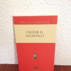 Libros de segunda mano: CRUZAR EL ATLÁNTICO - JOSÉ LUIS MARTÍNEZ - FONDO DE CULTURA ECONÓMICA. Lote 177696280
