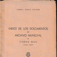 Libros de segunda mano: ÍNDICE DE LOS DOCUMENTOS DEL ARCHIVO MUNICIPAL DE CIUDAD REAL (I. PÉREZ VALERA 1962) SIN USAR. Lote 133637518