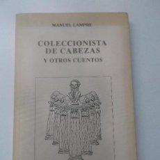 Libros de segunda mano: MANUEL LAMPRE COLECCIONISTA DE CABEZAS. Lote 133665314