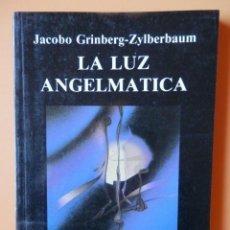 Libros de segunda mano: LIBRO LA LUZ ANGELMATICA DE JACOBO GRINBERG ZYLBERBAUM. Lote 133666778