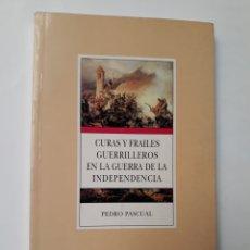 Libros de segunda mano: HISTORIA SIGLO XIX . CURAS Y FRAILES GUERRILLEROS EN LA GUERRA DE LA INDEPENDENCIA PEDRO PASCUAL. Lote 133724875