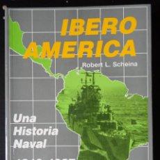 Libros de segunda mano: LIBRO IBEROAMÉRICA, UNA HISTORIA NAVAL 1810-1987 ROBERT L. SCHEINA EDITORIAL SAN MARTÍN. Lote 165127420