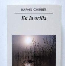 Libros de segunda mano: RAFAEL CHIRBES / EN LA ORILLA / EDITORIAL ANAGRAMA 2013. Lote 133769486