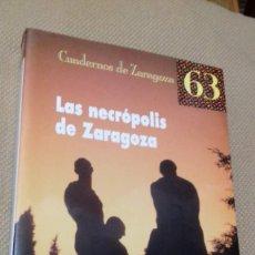 Libros de segunda mano: LAS NECRÓPOLIS DE ZARAGOZA. VARIOS AUTORES. AYUNTAMIENTO DE ZARAGOZA. 1991.. Lote 133772122