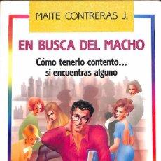 Libros de segunda mano: EN BUSCA DEL MACHO - CÓMO TENERLO CONTENTO SI ENCUENTRAS ALGUNO / MAITE CONTRERAS. Lote 133773430