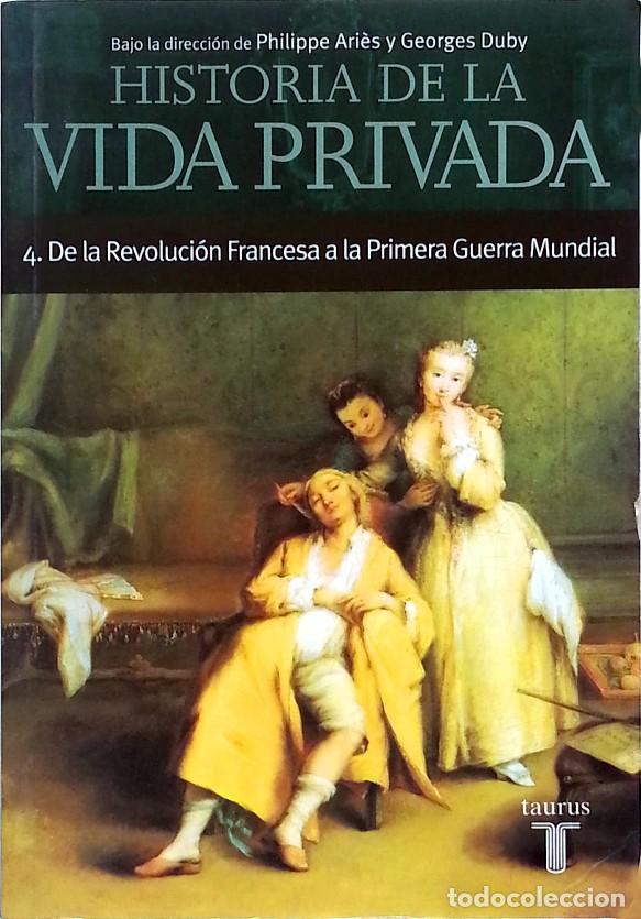 HISTORIA DE LA VIDA PRIVADA IV: DE LA REVOLUCIÓN FRANCESA A LA PRIMERA GUERRA MUNDIAL - (TOMO 4) (Libros de Segunda Mano - Historia - Otros)