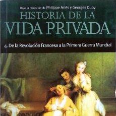 Libros de segunda mano: HISTORIA DE LA VIDA PRIVADA IV: DE LA REVOLUCIÓN FRANCESA A LA PRIMERA GUERRA MUNDIAL - (TOMO 4). Lote 133792082