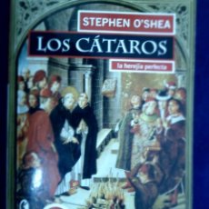 Libros de segunda mano: LOS CÁTAROS. LA HEREJÍA PERFECTA. STEPHEN O´SHEA. Lote 133797282