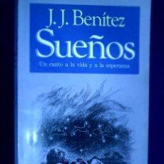Libros de segunda mano: SUEÑOS. UN CANTO A LA VIDA Y A LA ESPERANZA. J.J. BENÍTEZ. Lote 133797970