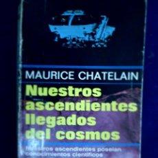 Libros de segunda mano: NUESTROS ASCENDIENTES LLEGADOS DEL COSMOS. MAURICE CHATELAIN. Lote 133798506