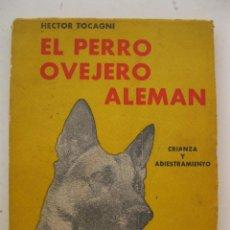 Libros de segunda mano: EL PERRO OVEJERO ALEMÁN - HÉCTOR TOCAGNI - EDITORIAL ALBATROS - AÑO 1965.. Lote 133816170