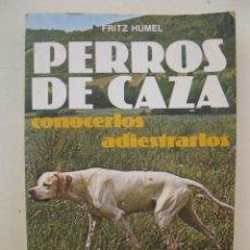 Libros de segunda mano: PERROS DE CAZA - FRITZ HUMEL - EDITORIAL DE VECCHI - AÑO 1982.. Lote 133817242