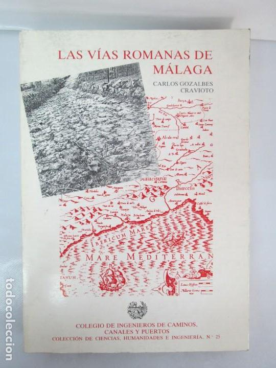 Libros de segunda mano: LAS VIAS ROMANAS DE MALAGA. CARLOS GOZALBES CRAVIOTO. COLEGIO DE INGENIEROS DE CAMINOS - Foto 2 - 133829562