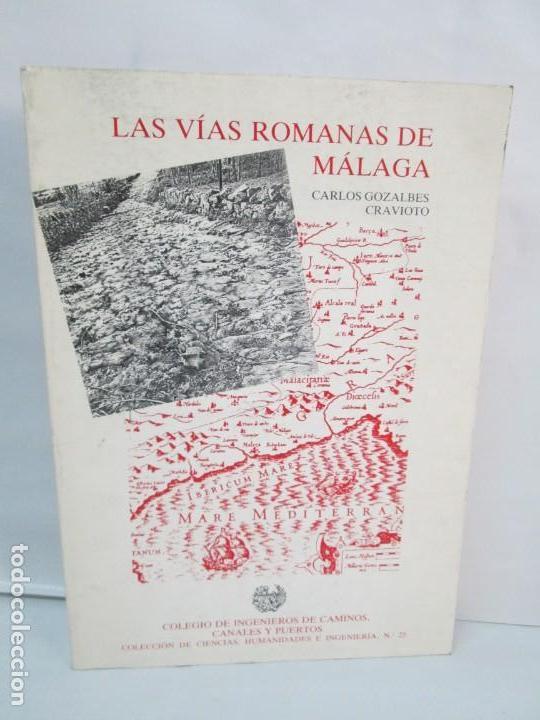 LAS VIAS ROMANAS DE MALAGA. CARLOS GOZALBES CRAVIOTO. COLEGIO DE INGENIEROS DE CAMINOS (Libros de Segunda Mano - Ciencias, Manuales y Oficios - Otros)