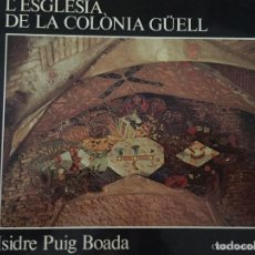 Libros de segunda mano: L`ESGLÉSIA DE LA COLONIA GÜELL. ISIDRE PUIG BOADA. Lote 133849174