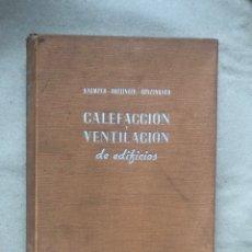 Libros de segunda mano: CALEFACCIÓN Y VENTILACIÓN DE EDIFICIOS. VV.AA. EDITORIAL GUSTAVO GILI 1945.. Lote 133952506