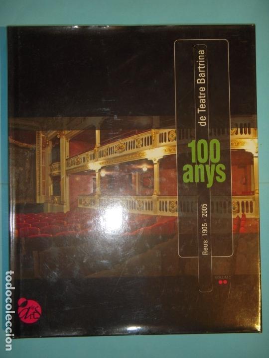 Libros de segunda mano: 100 ANYS DE TEATRE BARTRINA, REUS, 1905-2005 (2 VOLUMS) - ALBERT ARNAVAT I ALTRES 2005, 1ª ED (NOUS) - Foto 3 - 133965478