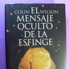 Libros de segunda mano: EL MENSAJE OCULTO DE LA ESFINGE / COLIN WILSON / 1997. CÍRCULO DE LECTORES. Lote 133985026