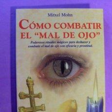 Libros de segunda mano: COMO COMBATIR EL ''MAL DE OJO'' / MITXEL MOHN / 2001. EDICIONES KARMA.7. Lote 133985118