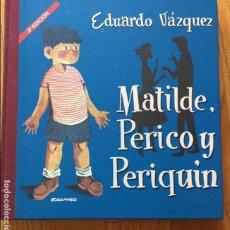 Libros de segunda mano: MATILDE PERICO Y PERIQUIN, EDUARDO VAZQUEZ, 2 EDICION. Lote 134004042